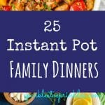 25 Instant Pot Family Dinners