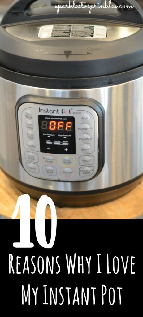 10 Reasons Why I Love My Instant Pot