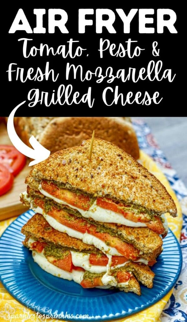Air Fryer Tomato, Pesto & Fresh Mozzarella Grilled Cheese